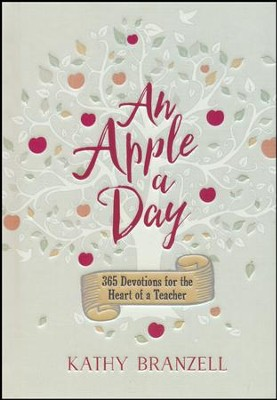 An Apple a Day: 365 Days of Encouragement for Educators  -     By: Kathy Branzell