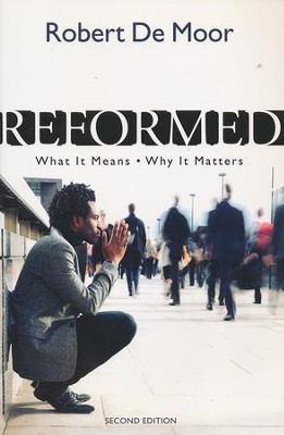 Reformed: What It Means, Why It Matters (Second Edition)   -     By: Robert De Moor