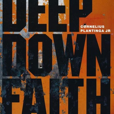 Deep Down Faith  -     By: Cornelius Plantinga Jr.