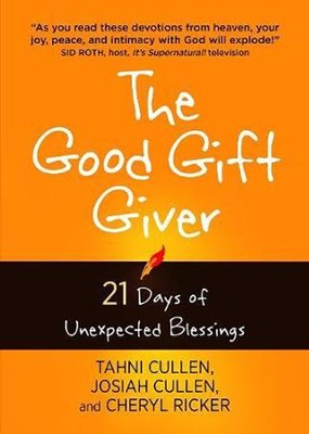 The Good Gift Giver: 21 Days of Unexpected Blessings  -     By: Tahni Cullen, Cheryl Ricker, Josiah Cullen