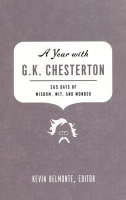 A Year with G.K. Chesterton: 365 Days of Wisdom, Wit, and Wonder  -     Edited By: Kevin Belmonte     By: Edited by Kevin Belmonte
