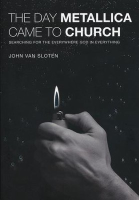 The Day Metallica Came to Church  -     By: John Van Sloten