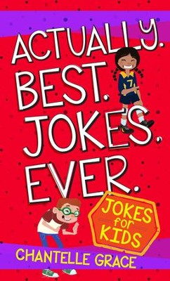 Actually. Best. Jokes. Ever. Jokes for Kids   -     By: Chantelle Grace
