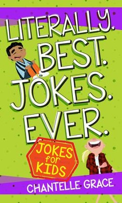 Literally. Best. Jokes. Ever. Jokes for Kids   -     By: Chantelle Grace