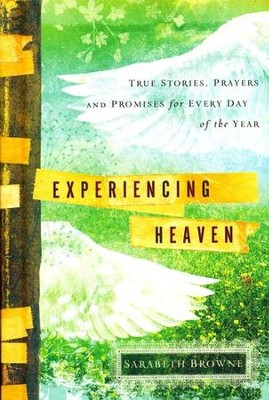 Experiencing Heaven: True Stories, Prayers, and Promises for Every Day of the Year  -     By: Sarabeth Browne