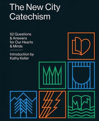 The New City Catechism: 52 Questions & Answers for Our Hearts & Minds  -     By: Kathy Keller