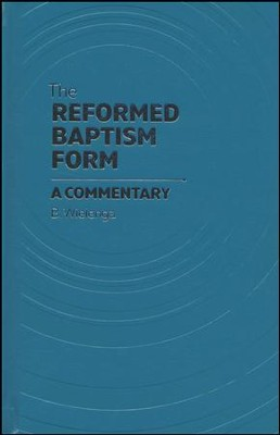The Reformed Baptism Form: A Commentary  -     By: B. Wielenga