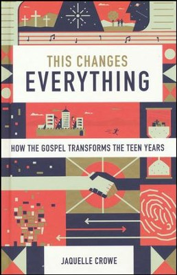 This Changes Everything: How the Gospel Transforms the Teen Years  -     By: Jaquelle Crowe