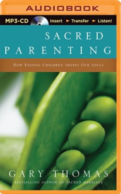 Sacred Parenting: How Raising Children Shapes Our Souls - unabridged audio book on MP3-CD  -     By: Gary Thomas