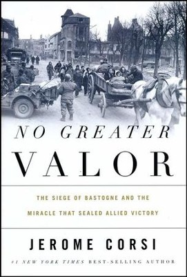 No Greater Valor: The Siege of Bastogne & the Miracle That Sealed Allied Victory  -     By: Jerome R. Corsi