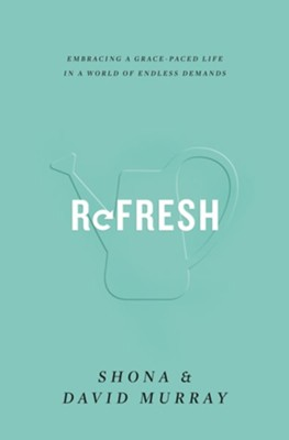 Refresh: Embracing a Grace-Paced Life in a World of Endless Demands  -     By: David Murray, Shona Murray