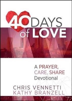 40 Days of Love: A Devotional to Live Out a Prayer, Care, Share Lifestyle  -     By: Kathy Branzell, Chris Vennetti