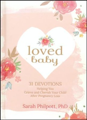Loved Baby: Helping You Grieve and Cherish Your Child After Pregnancy Loss  -     By: Sarah Philpott
