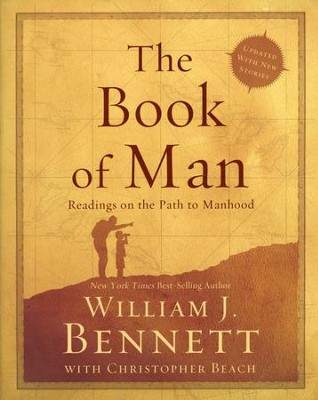 The Book of Man: Readings on the Path to Manhood, Revised and Updated  -     By: William J. Bennett
