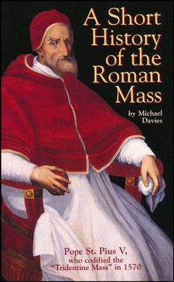 A Short History of the Roman Mass  -     By: Michael Davies