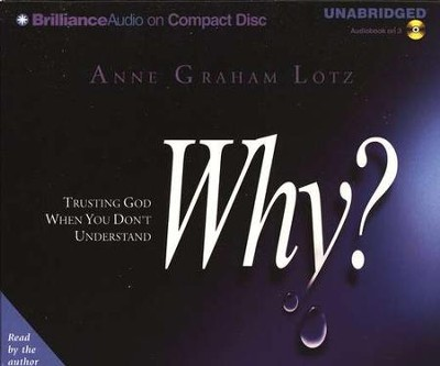 Why?: Trusting God When You Don't Understand - Audiobook on CD  -     By: Anne Graham Lotz