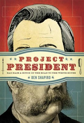 Project President: Bad Hair and Botox on the Road to the White House - eBook  -     By: Ben Shapiro