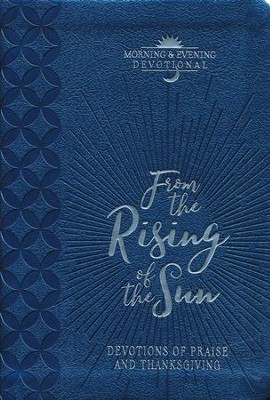 From the Rising of the Sun: Devotions of Praise and Thanksgiving: A Morning & Evening Devotional  -