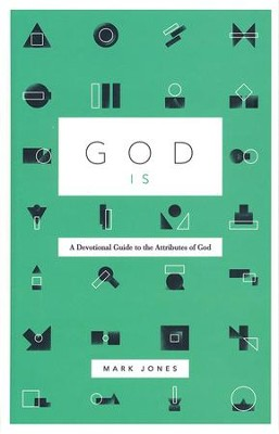 God Is: A Devotional Guide to the Attributes of God  -     By: Mark Jones