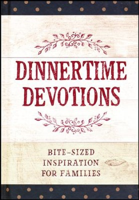 Dinnertime Devotions: Bite-Sized Inspiration for Families  -