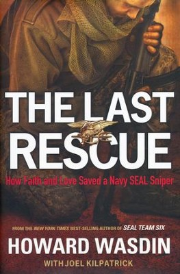 The Last Rescue: How Faith and Love Saved a Navy SEAL Sniper  -     By: Howard Wasdin, Joel Kilpatrick