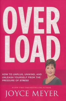 Overload: How to Unplug, Unwind, and Unleash Yourself from the Pressure of Stress  -     By: Joyce Meyer