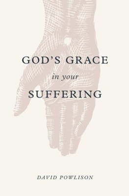 God's Grace in Your Suffering  -     By: David Powlison