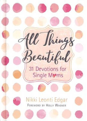 All Things Beautiful: 31 Devotions for Single Moms   -     By: Nikki Leonti Edgar