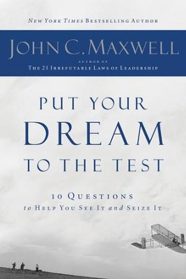 Put Your Dream to the Test: 10 Questions that Will Help You See It and Seize It - eBook  -     By: John C. Maxwell