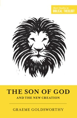 The Son of God and the New Creation, New Edition   -     Edited By: Dane C. Ortlund, Miles V. Van Pelt     By: Graeme Goldsworthy