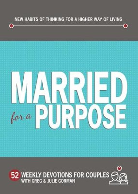 Married for a Purpose: New Habits of Thinking for a Higher Way of Living  -     By: Greg Gorman, Julie Gorman