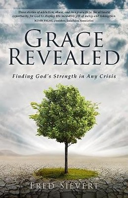 Grace Revealed: Finding God's Strength in Any Crisis  -     By: Fred Sievert