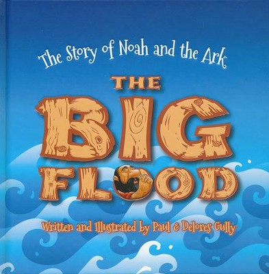 The Big Flood: The Story of Noah and the Ark  -     By: Paul Gully