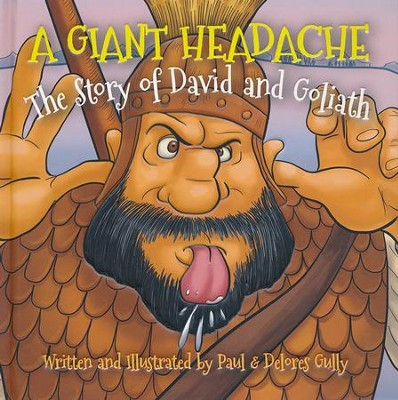A Giant Headache: The Story of David & Goliath  -     By: Paul Gully