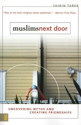 Muslims Next Door: Uncovering Common Myths and Creating Friendships  -     By: Shirin Taber
