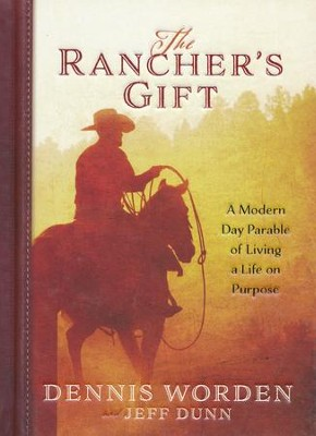 The Rancher's Gift: A Modern Day Parable of Living a Life on Purpose  -     By: Dennis Worden, Jeff Dunn