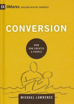 Conversion: How God Creates a People  -     By: Michael Lawrence