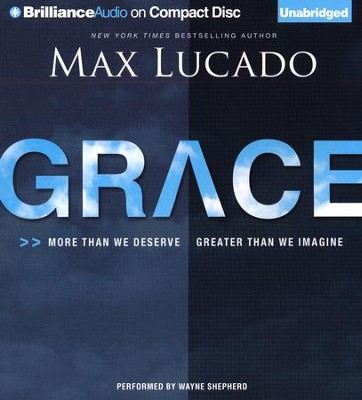 Grace: More Than We Deserve, Greater Than We Imagine - unabridged audiobook on CD  -     By: Max Lucado