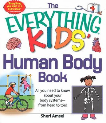 The Everything KIDS' Human Body Book: All You Need to Know About Your Body Systems  -     By: Sheri Amsel