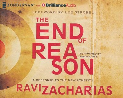 The End of Reason: A Response to the New Atheists - unabridged audiobook on CD  -     Narrated By: Simon Vance     By: Ravi Zacharias