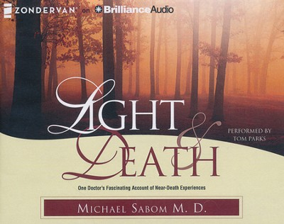 Light & Death: One Doctor's Fascinating Account of Near-Death Experiences - unabridged audiobook on CD  -     Narrated By: Tom Parks     By: Dr. Michael Sabom