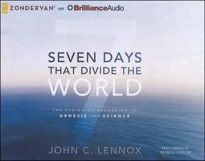 Seven Days That Divide the World: The Beginning According to Genesis and Science - unabridged audiobook on CD  -     Narrated By: Patrick Lawlor     By: John C. Lennox