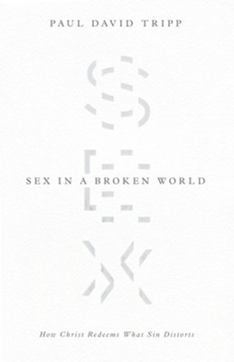 Sex in a Broken World: How Christ Redeems What Sin Distorts  -     By: Paul David Tripp