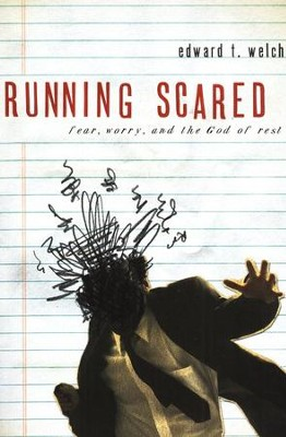 Running Scared: Fear, Worry, and the God of Rest   -     By: Edward T. Welch