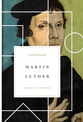 Martin Luther: A Spiritual Biography  -     By: Herman Selderhuis