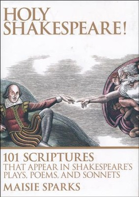Holy Shakespeare!: 101 Scriptures that Appear In Shakespeare's Plays, Poems, and Sonnets  -     By: Maisie Sparks
