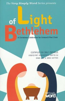Light of Bethlehem: A Christmas Celebration for Unison/2-Part Choir (Choral Book)  -     By: Dale Mathews, Sarah Huffman, David Wise
