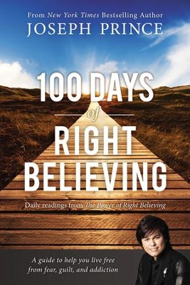 100 Days of Right Believing: Daily Readings from The Power of Right Believing  -     By: Joseph Prince