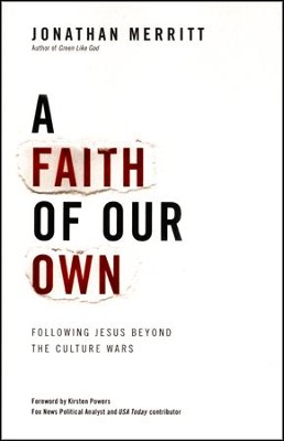 A Faith Of Our Own: Following Jesus Beyond The Culture Wars  -     By: Jonathan Merritt