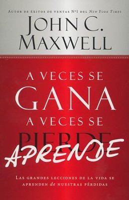 A Veces se Gana, A Veces se Aprende  (Sometimes You Win, Sometimes You Learn)  -     By: John C. Maxwell